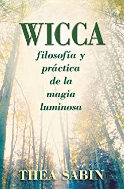 Wicca: Filosofia y Practica de la Magia Luminosa = Wicca for Beginners 9780738709963