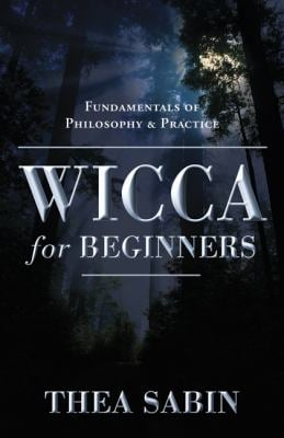 Wicca for Beginners: Fundamentals of Philosophy & Practice 9780738707518