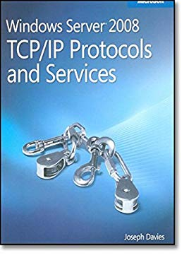 Windows Server 2008 TCP/IP Protocols and Services [With CDROM] 9780735624474