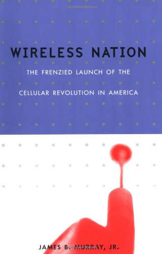 Wireless Nation: The Frenzied Launch of the Cellular Revolution 9780738206882