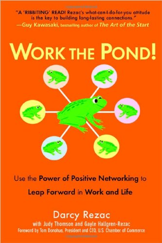 Work the Pond!: Use the Power of Positive Networking to Leap Forward in Work and Life 9780735204027