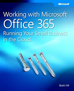 Working with Microsoft Office 365: Running Your Small Business in the Cloud 9780735658998