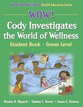 Wow! Cody Investigates the World of Wellns: Stdnt Bk-Grn LVL-Paper: Student Book 9780736055789