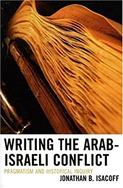 Writing the Arab-Israeli Conflict: Pragmatism and Historical Inquiry 9780739112724