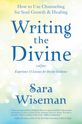Writing the Divine: How to Use Channeling for Soul Growth & Healing 9780738715810