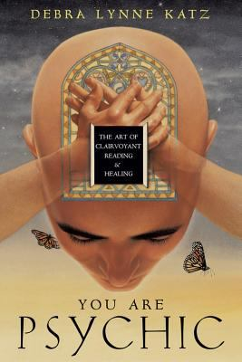 You Are Psychic: The Art of Clairvoyant Reading & Healing 9780738705927