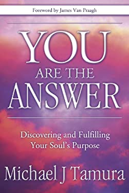 You Are the Answer: Discovering and Fulfilling Your Soul's Purpose 9780738711966