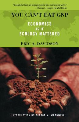 You Can't Eat GNP: Economics as If Ecology Mattered 9780738204871
