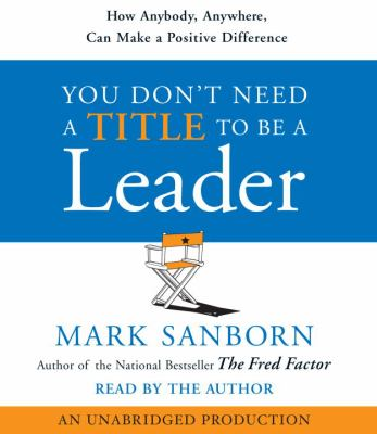You Don't Need a Title to Be a Leader: How Anybody, Anywhere, Can Lead Anytime 9780739339596