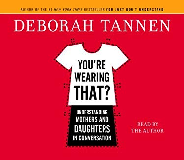 You're Wearing That?: Understanding Mothers and Daughters in Conversation 9780739313718