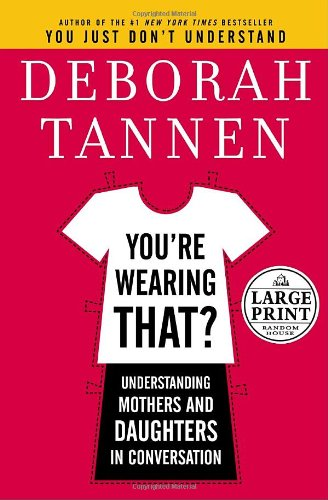 You're Wearing That?: Understanding Mothers and Daughters in Conversation 9780739326022