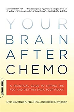 Your Brain After Chemo: A Practical Guide to Lifting the Fog and Getting Back Your Focus 9780738213910