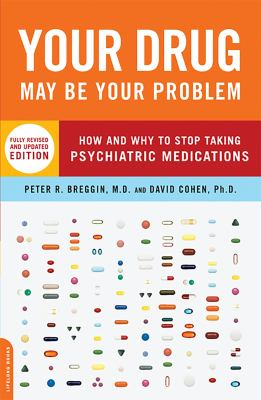 Your Drug May Be Your Problem: How and Why to Stop Taking Psychiatric Medications 9780738210988