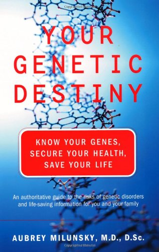 Your Genetic Destiny: Know Your Genes, Secure Your Health, Save Your Life 9780738206844