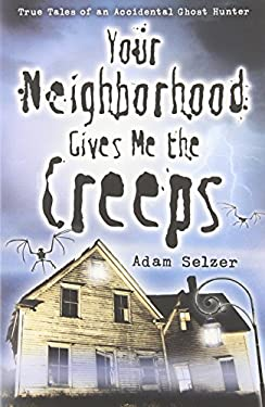 Your Neighborhood Gives Me the Creeps: True Tales of an Accidental Ghost Hunter 9780738715575