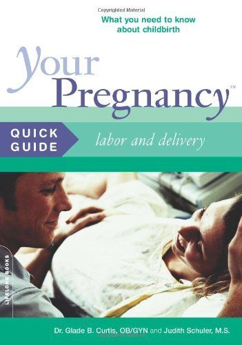 Your Pregnancy Quick Guide: Labor and Delivery 9780738209692
