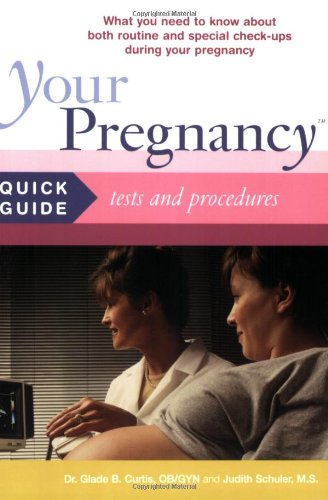 Your Pregnancy Quick Guide to Medical Tests and Procedures: What You Need to Know about Routine and Special Tests and Procedures During Your Pregnancy 9780738209531