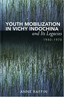 Youth Mobilization in Vichy Indochina and Its Legacies, 1940 to 1970 9780739111468