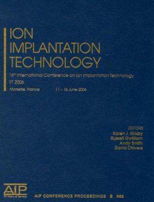 ion Implantation Technology: 16th International Conference on Ion Implantation Technology; IIT 2006 9780735403659