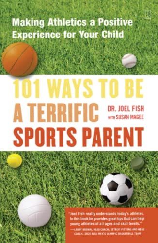 101 Ways to Be a Terrific Sports Parent: Making Athletics a Positive Experience for Your Child 9780743227025