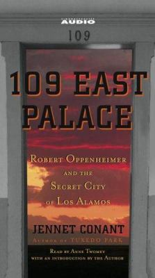 109 East Palace: Robert Oppenheimer and the Secret City of Los Alamos 9780743540636