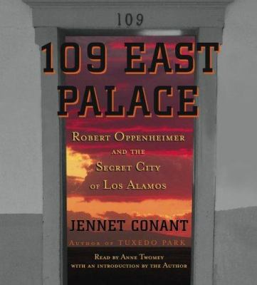 109 East Palace: Robert Oppenheimer and the Secret City of Los Alamos 9780743540643