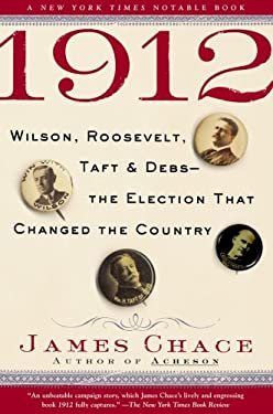 1912: Wilson, Roosevelt, Taft & Debs--The Election That Changed the Country 9780743273558