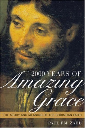 2000 Years of Amazing Grace: The Story and Meaning of the Christian Faith 9780742552760