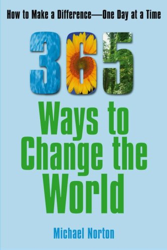 365 Ways to Change the World: How to Make a Difference One Day at a Time 9780743297783