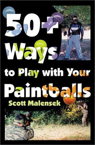 50+ Ways to Play with Your Paintballs 9780741411051