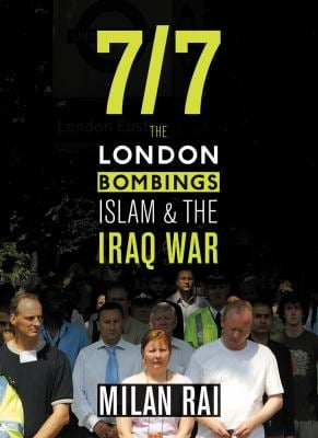 7-7: The London Bombings, Islam and and the Iraq War 9780745325637