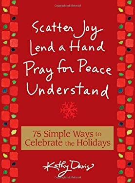 75 Simple Ways to Celebrate the Holidays: Scatter Joy, Lend a Hand, Pray for Peace, Understand 9780740773310
