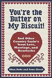 You're the Butter on My Biscuit!: And Other Country Sayin's 'Bout Love, Marriage, and Heartache - Zullo, Allan / Cheek, Gene