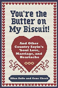 You're the Butter on My Biscuit!: And Other Country Sayin's 'Bout Love, Marriage, and Heartache 9780740797545