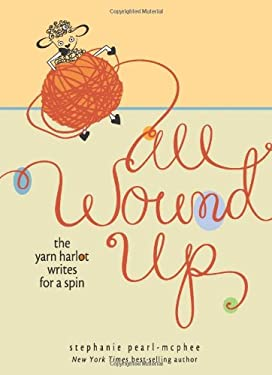 All Wound Up: The Yarn Harlot Writes for a Spin 9780740797576