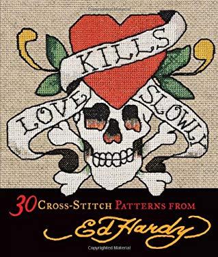 Love Kills Slowly Cross-Stitch: 30 Cross-Stitch Patterns from Ed Hardy 9780740797613