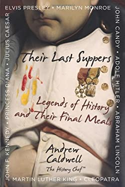 Their Last Suppers: Legends of History and Their Final Meals 9780740797835