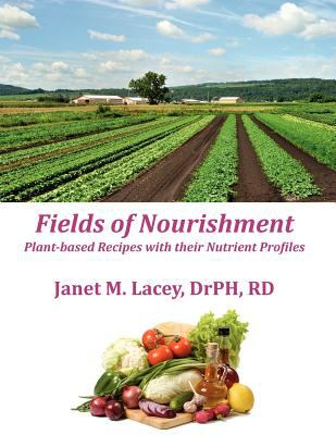 Fields of Nourishment: Plant-Based Recipes with Their Nutrient Profiles - Black&white 9780741464880