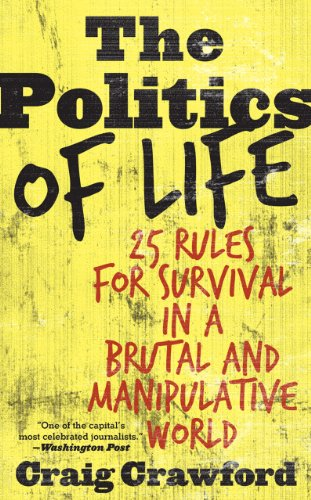 The Politics of Life: 25 Rules for Survival in a Brutal & Manipulative World 9780742552517