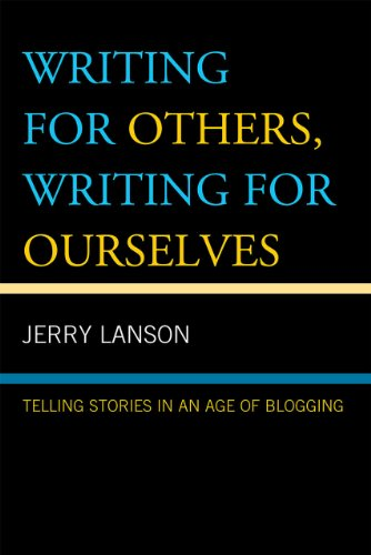 Writing for Others, Writing for Ourselves: Telling Stories in an Age of Blogging 9780742555341