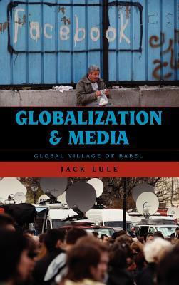Globalization and Media: Global Village of Babel 9780742568358