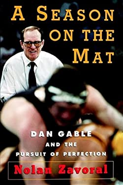 A Season on the Mat: Dan Gable and the Pursuit of Perfection 9780743254229