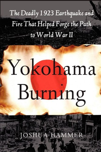 Yokohama Burning: The Deadly 1923 Earthquake and Fire That Helped Forge the Path to World War II 9780743264662