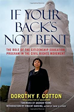 If Your Back's Not Bent: The Role of the Citizenship Education Program in the Civil Rights Movement 9780743296830