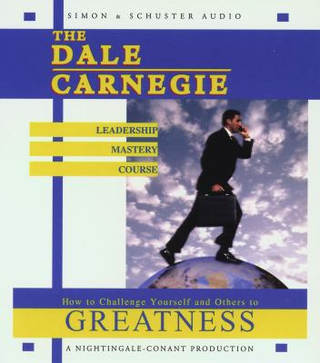 The Dale Carnegie Leadership Mastery Course: How to Challenge Yourself and Others to Greatness 9780743509374