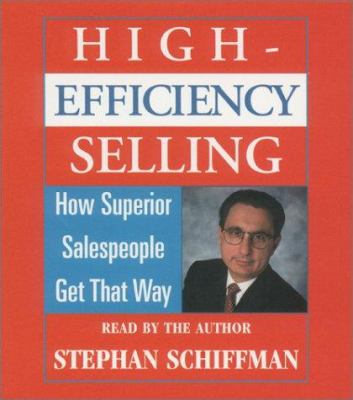 High Efficiency Selling: How Superior Salespeople Get That Way 9780743520133