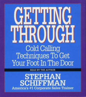 Getting Through: Cold Calling Techniques to Get Your Foot in the Door 9780743520218