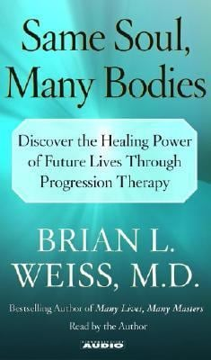 Same Soul, Many Bodies: Discover the Healing Power of Future Lives Through Progression Therapy 9780743538329