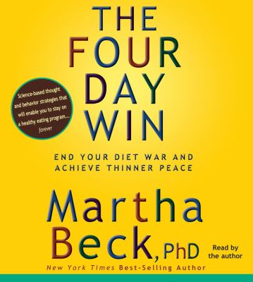 The Four-Day Win: How to End Your Diet War and Achieve Thinner Peace Four Days at a Time