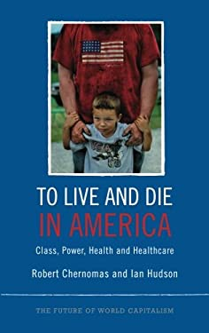 To Live and Die in America: Class, Power, Health and Health Care 9780745332123